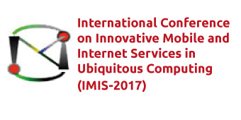The 11th International Conference on Innovative Mobile and Internet Services in Ubiquitous Computing (IMIS-2017)